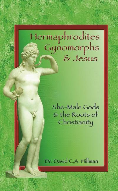 Hermaphrodites, Gynomorphs and Jesus
