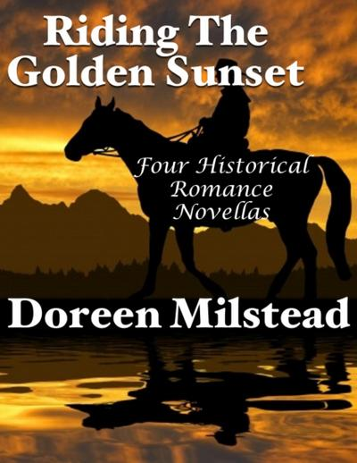 Riding the Golden Sunset: Four Historical Romance Novellas
