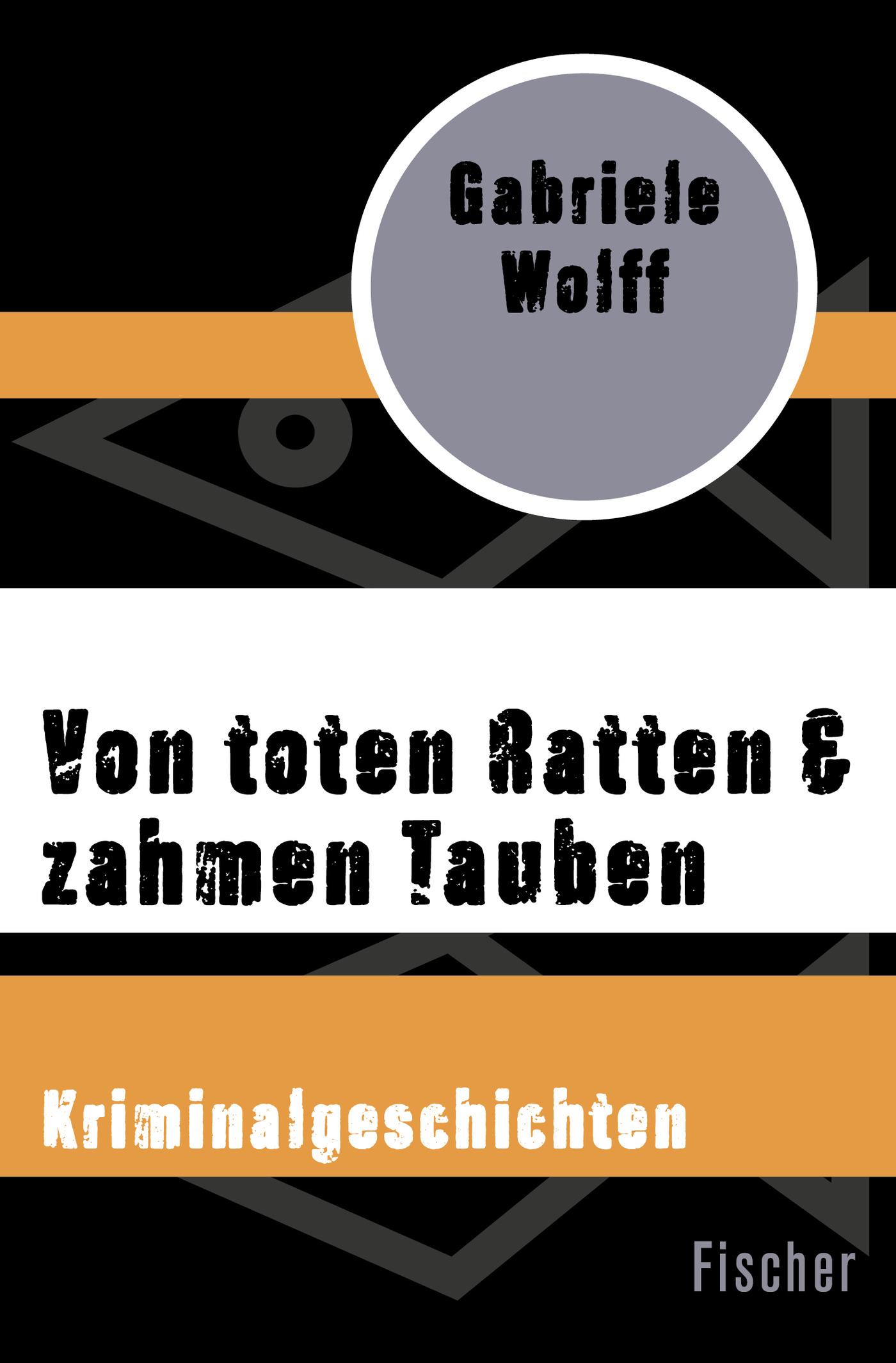 Von toten Ratten & zahmen Tauben, Gabriele Wolff