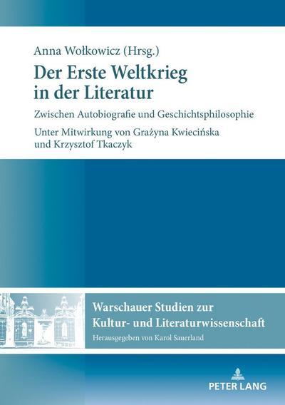 Der Erste Weltkrieg in der Literatur: Zwischen Autobiografie und Geschichtsphilosophie (Warschauer Studien zur Kultur- und Literaturwissenschaft, Band 11)
