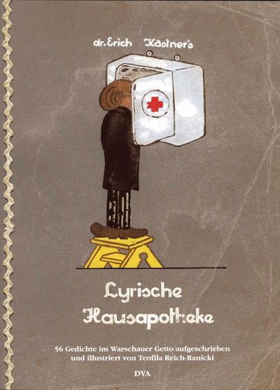 Doktor Erich Kästners Lyrische Hausapotheke: 56 Gedichte im Warschauer Getto aufgeschrieben und illustriert von Teofila Reich-Ranicki
