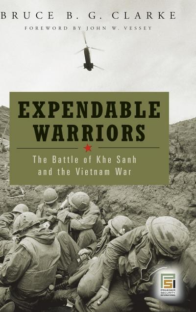 Expendable Warriors: The Battle of Khe Sanh and the Vietnam War