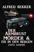Der Armbrustmörder & Eis in den Bergen: Zwei Krimis