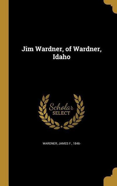 JIM WARDNER OF WARDNER IDAHO