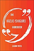 The Kazuo Ishiguro Handbook - Everything You  ...