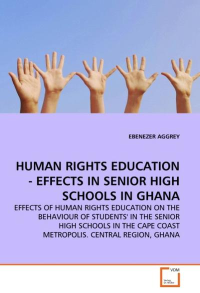 HUMAN RIGHTS EDUCATION - EFFECTS IN SENIOR HIGH SCHOOLS IN GHANA