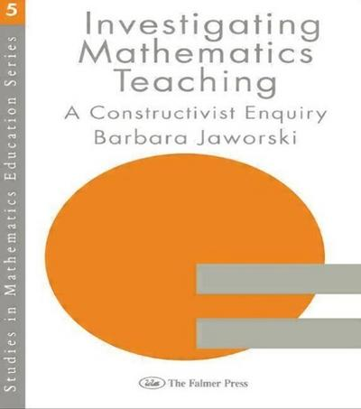 Investigating Mathematics Teaching: A Constructivist Enquiry