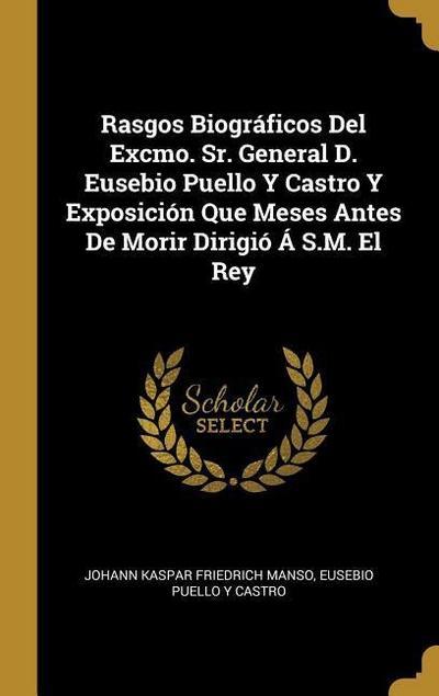 Rasgos Biográficos del Excmo. Sr. General D. Eusebio Puello Y Castro Y Exposición Que Meses Antes de Morir Dirigió Á S.M. El Rey