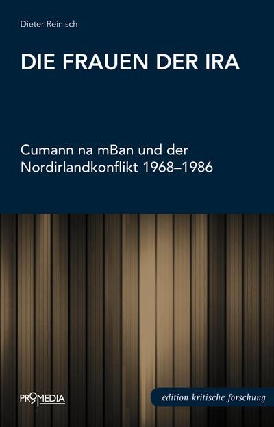 Die Frauen der IRA: Cumann na mBan und der Nordirlandkonflikt 1968-1986 (Edition Kritische Forschung)
