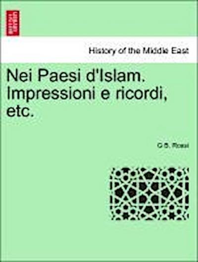 Nei Paesi d'Islam. Impressioni e ricordi, etc.