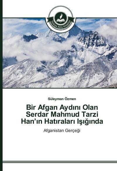 Bir Afgan Aydini Olan Serdar Mahmud Tarzi Han'in Hatiralari Isiginda