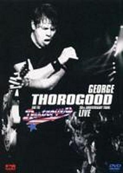 George Thorogood & The Destroyers - 30th Anniversary Tour: Live