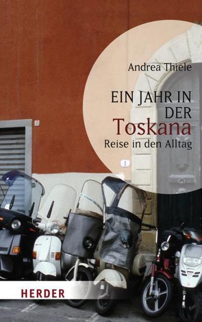 Ein Jahr in der Toskana: Reise in den Alltag