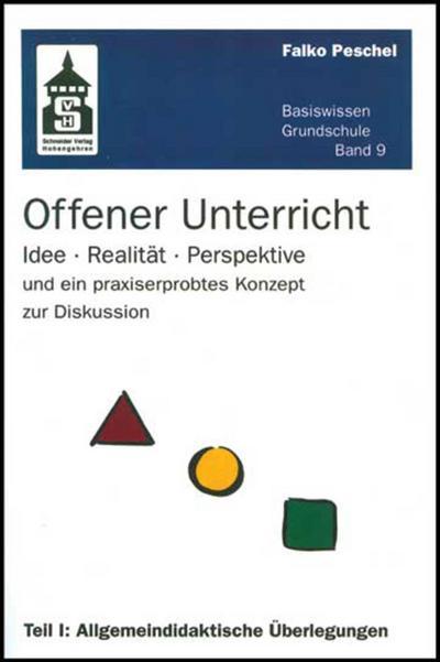 Offener Unterricht: Idee - Realität - Perspektive und ein praxiserprobtes Konzept zur Diskussion. Teil I: Allgemeindidaktische Überlegungen