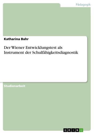Der Wiener Entwicklungstest als Instrument der Schulfähigkeitsdiagnostik