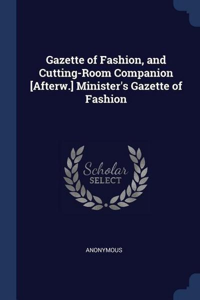 Gazette of Fashion, and Cutting-Room Companion [afterw.] Minister's Gazette of Fashion