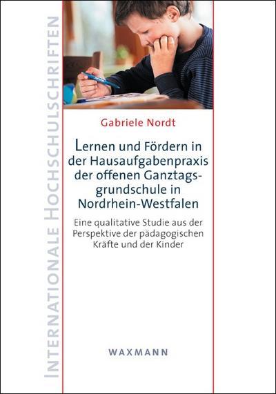 Lernen und Fördern in der Hausaufgabenpraxis der offenen Ganztagsgrundschule in Nordrhein-Westfalen