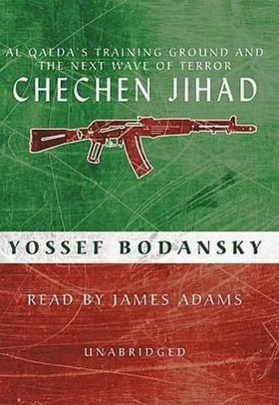 Chechen Jihad: Al Qaeda's Training Ground and the Next Wave of Terror