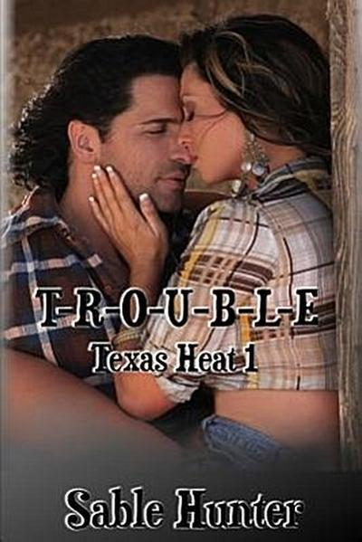 T-R-O-U-B-L-E: Texas Heat