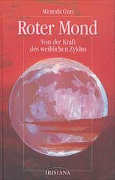 Roter Mond. Von der Kraft des weiblichen Zyklus