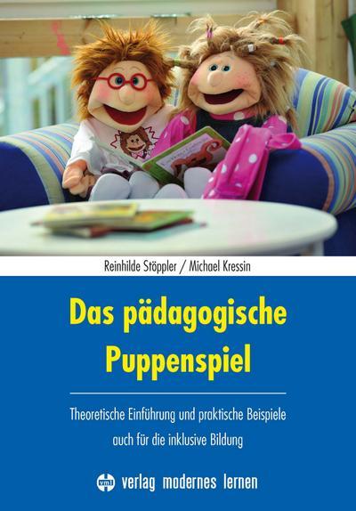 Das pädagogische Puppenspiel: Theoretische Einführung und praktische Beispiele - auch für die inklusive Bildung