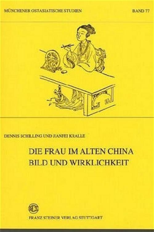 Die Frau im alten China ~ Dennis Schilling ~  9783515077514