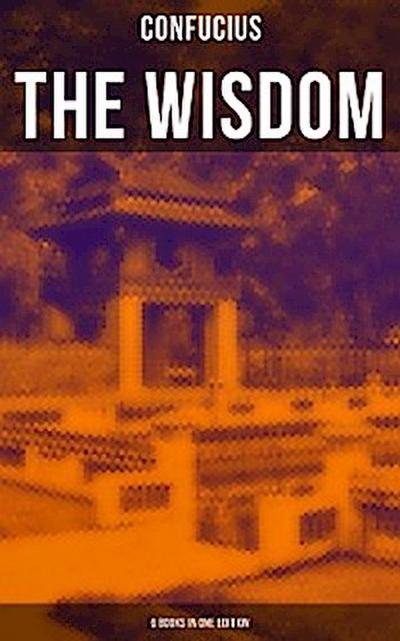The Wisdom of Confucius - 6 books in One Edition