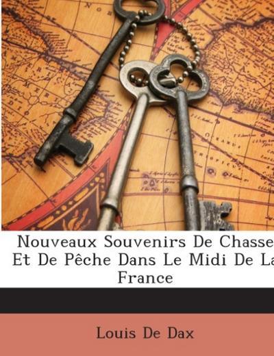 Nouveaux Souvenirs De Chasse Et De Pêche Dans Le Midi De La France