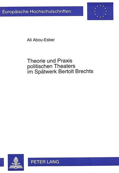 Theorie und Praxis politischen Theaters im Spätwerk Bertolt Brechts