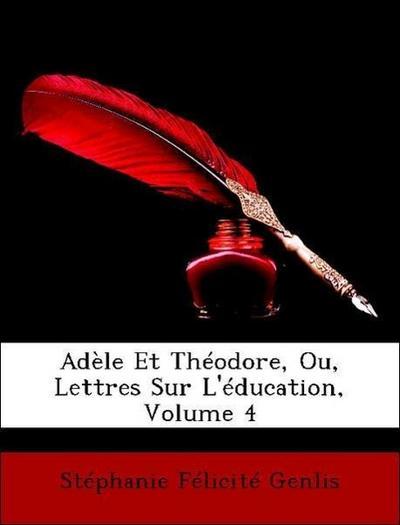 Genlis, S: Adèle Et Théodore, Ou, Lettres Sur L'éducation, V