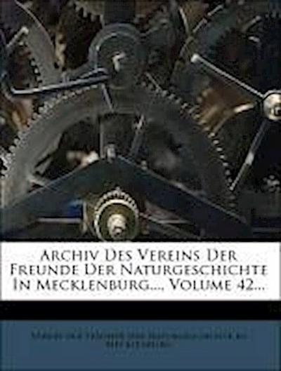 Archiv Des Vereins Der Freunde Der Naturgeschichte In Mecklenburg..., Volume 42...