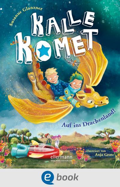 Kalle Komet. Auf ins Drachenland!