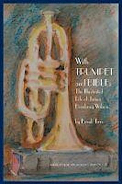 With Trumpet and Bible - The Illustrated Life of James Hembray Wilson