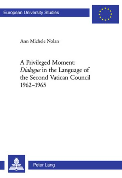 A Privileged Moment: Dialogue in the Language of the Second Vatican Council 1962-1965