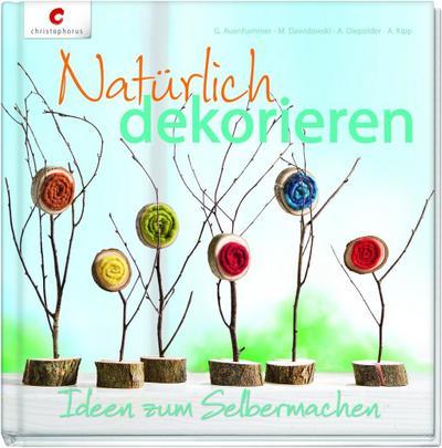 Natürlich dekorieren; Ideen zum Selbermachen; Deutsch; durchgeh. vierfarbig