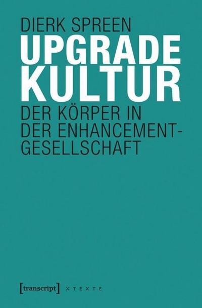 Upgradekultur: Der Körper in der Enhancement-Gesellschaft