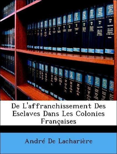 De L'affranchissement Des Esclaves Dans Les Colonies Françaises