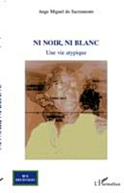 Ni noir, ni blanc : Une vie atypique