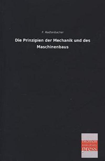 Die Prinzipien der Mechanik und des Maschinenbaus