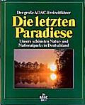 Die letzten Paradiese.Unsere schönsten Natur- und Nationalparks in Deutschland.