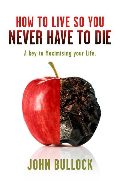 How to Live So You Never Have to Die