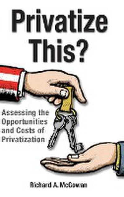 Privatize This? Assessing the Opportunities and Costs of Privatization