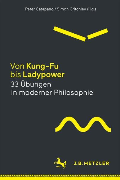 Von Kung-Fu bis Ladypower. 33 Übungen in moderner Philosophie