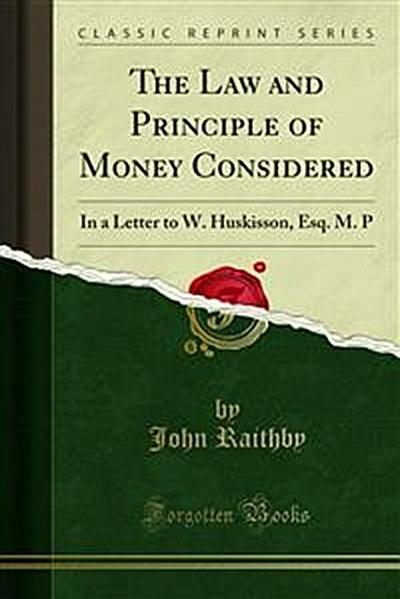 The Law and Principle of Money Considered