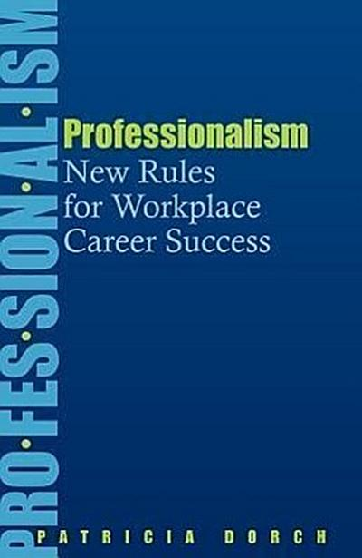 Professionalism: New Rules for Workplace Career Success