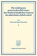 Die wichtigeren preussischen Reformen der direkten ländlichen Steuern im achtzehnten Jahrhundert.