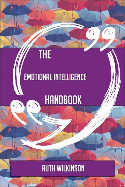 The Emotional intelligence Handbook - Everything You Need To Know About Emotional intelligence