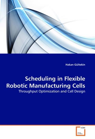 Scheduling in Flexible Robotic Manufacturing Cells