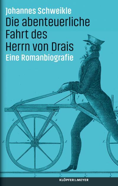 Die abenteuerliche Fahrt des Herrn von Drais; Eine Romanbiografie; Deutsch; 1 schw.-w. Foto