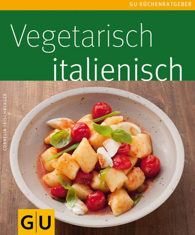 Vegetarisch italienisch   ; GU Kochen & Verwöhnen Küchen-Ratgeber ; Deutsch; , 45 Fotos -